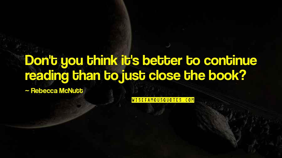 It's Just Life Quotes By Rebecca McNutt: Don't you think it's better to continue reading