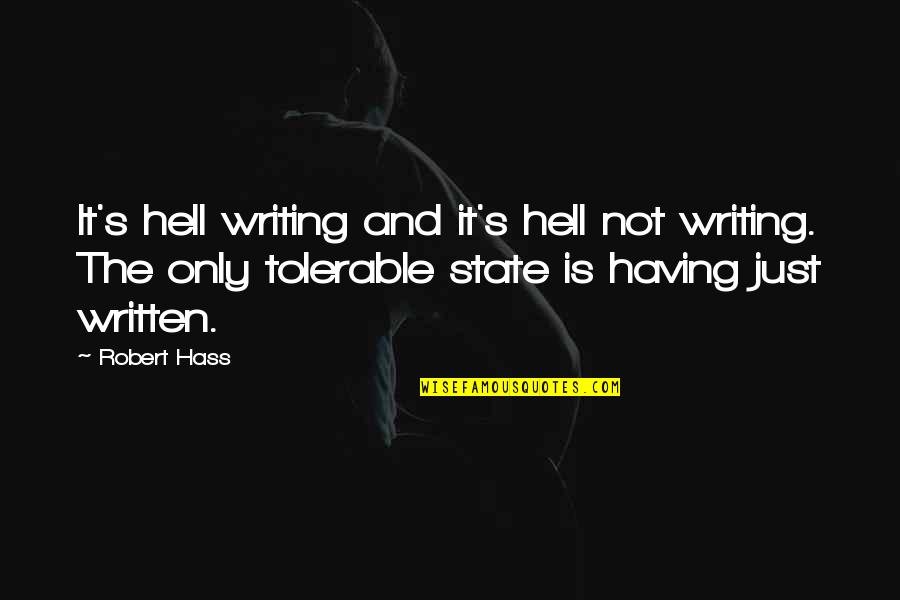 It's Just Life Quotes By Robert Hass: It's hell writing and it's hell not writing.