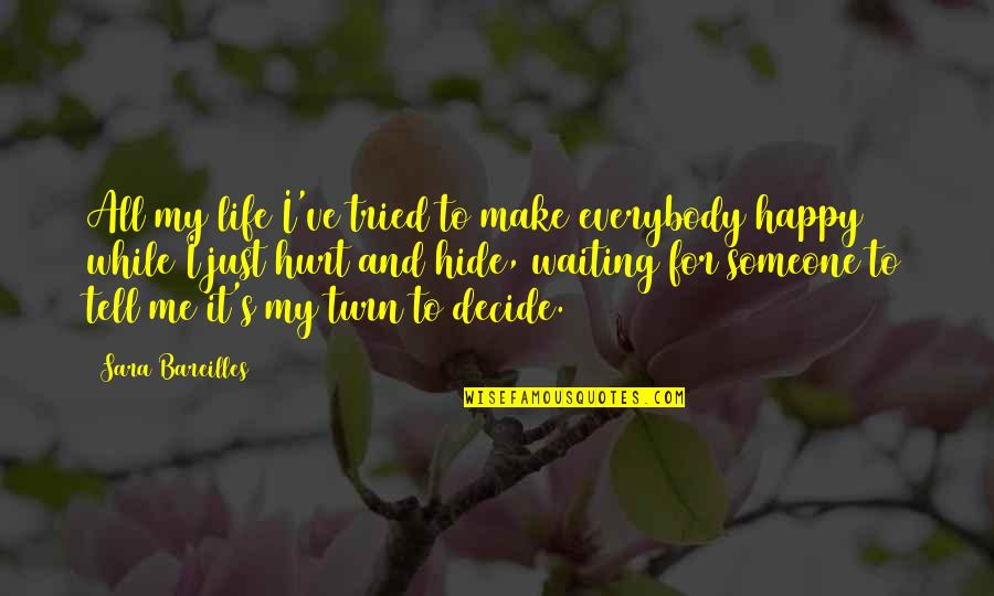 It's Just Life Quotes By Sara Bareilles: All my life I've tried to make everybody