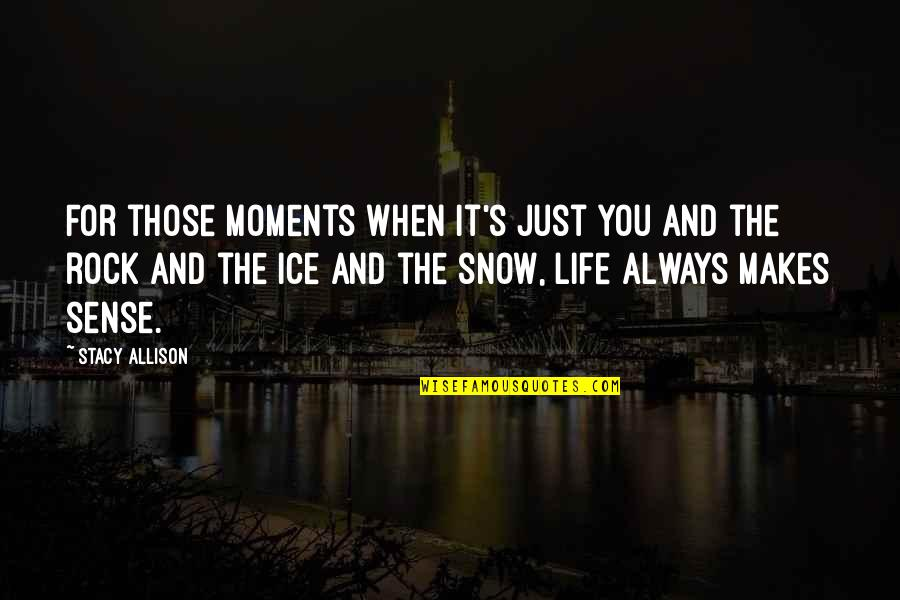 It's Just Life Quotes By Stacy Allison: For those moments when it's just you and