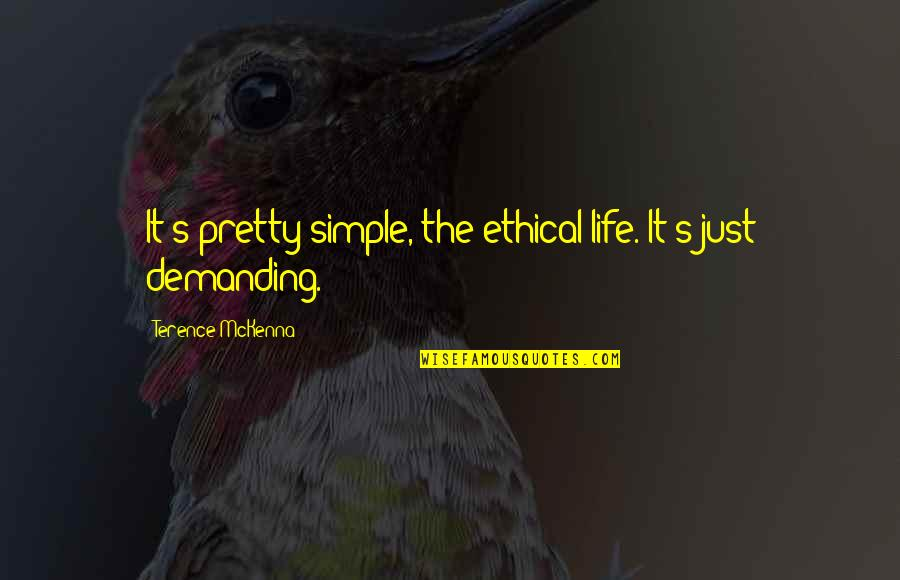 It's Just Life Quotes By Terence McKenna: It's pretty simple, the ethical life. It's just