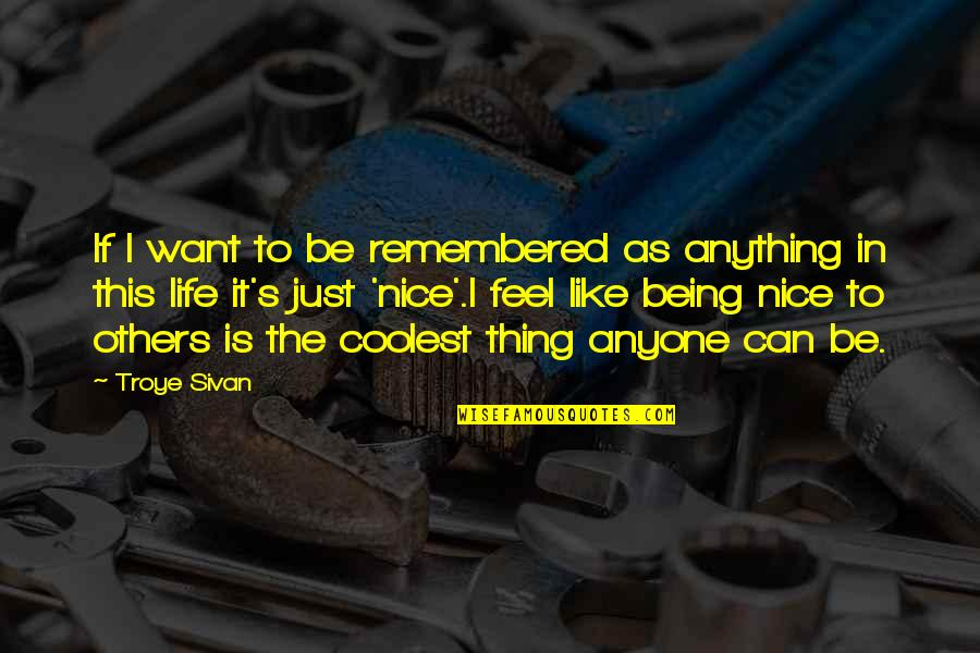 It's Just Life Quotes By Troye Sivan: If I want to be remembered as anything