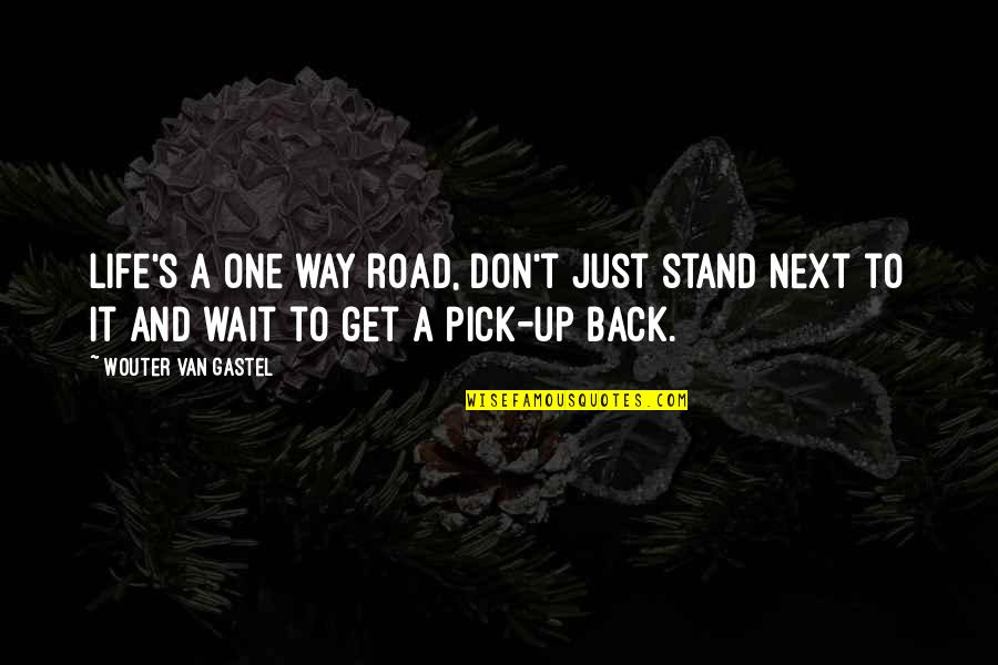 It's Just Life Quotes By Wouter Van Gastel: Life's a one way road, Don't just stand