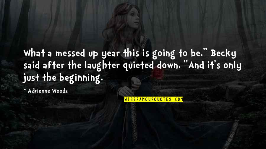 It's Just The Beginning Quotes By Adrienne Woods: What a messed up year this is going