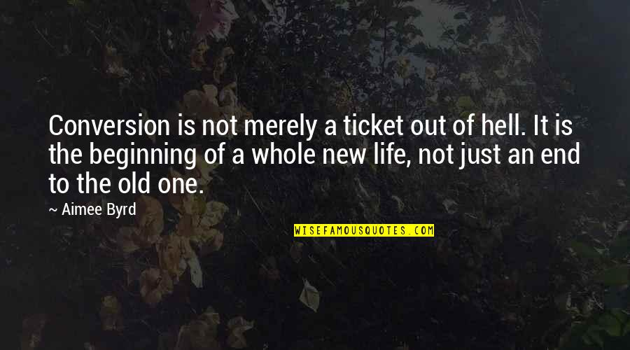 It's Just The Beginning Quotes By Aimee Byrd: Conversion is not merely a ticket out of