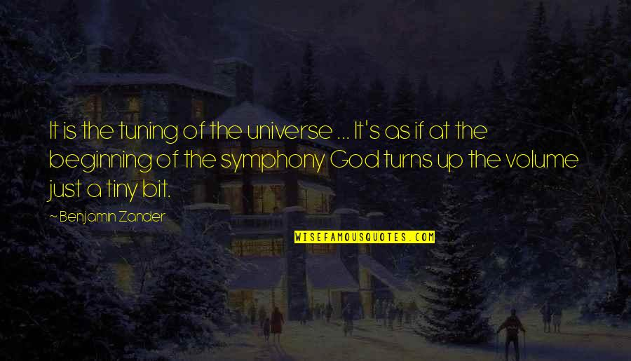 It's Just The Beginning Quotes By Benjamin Zander: It is the tuning of the universe ...