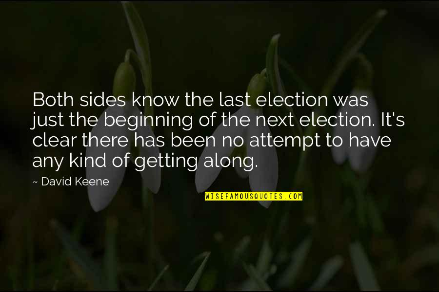 It's Just The Beginning Quotes By David Keene: Both sides know the last election was just