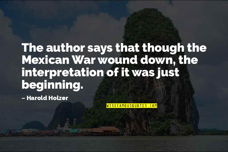 It's Just The Beginning Quotes By Harold Holzer: The author says that though the Mexican War