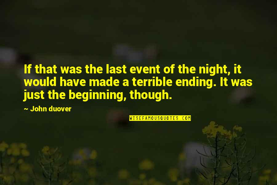 It's Just The Beginning Quotes By John Duover: If that was the last event of the