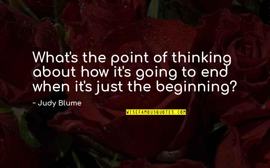 It's Just The Beginning Quotes By Judy Blume: What's the point of thinking about how it's