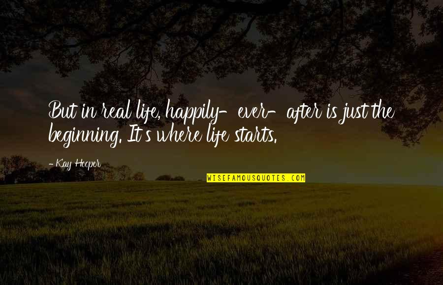It's Just The Beginning Quotes By Kay Hooper: But in real life, happily-ever-after is just the