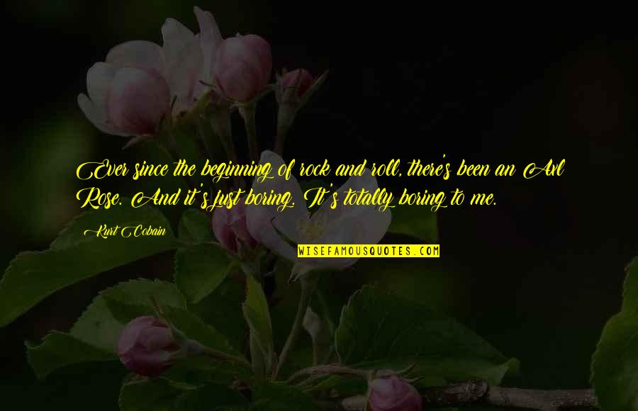 It's Just The Beginning Quotes By Kurt Cobain: Ever since the beginning of rock and roll,