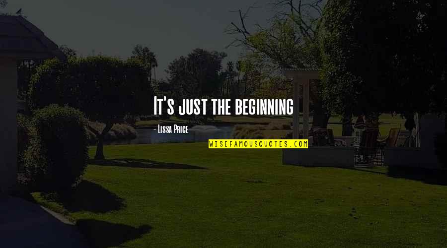 It's Just The Beginning Quotes By Lissa Price: It's just the beginning