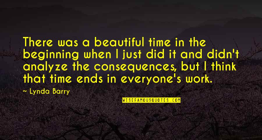 It's Just The Beginning Quotes By Lynda Barry: There was a beautiful time in the beginning