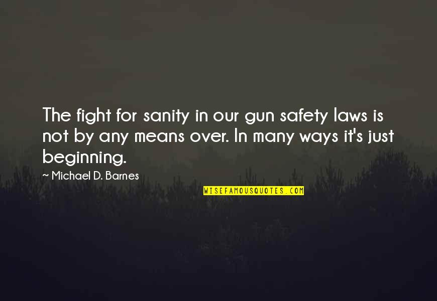 It's Just The Beginning Quotes By Michael D. Barnes: The fight for sanity in our gun safety