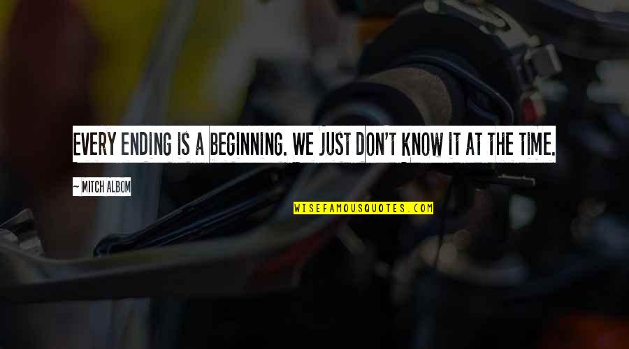 It's Just The Beginning Quotes By Mitch Albom: Every ending is a beginning. We just don't