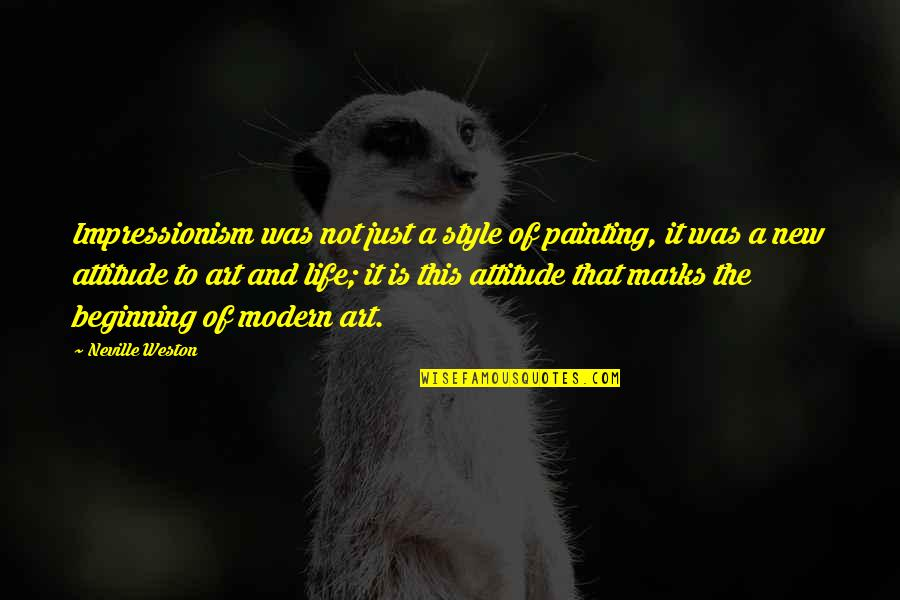It's Just The Beginning Quotes By Neville Weston: Impressionism was not just a style of painting,