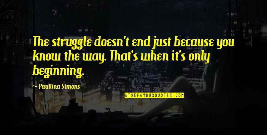 It's Just The Beginning Quotes By Paullina Simons: The struggle doesn't end just because you know