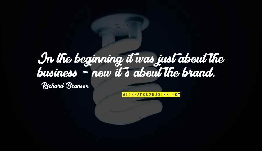 It's Just The Beginning Quotes By Richard Branson: In the beginning it was just about the