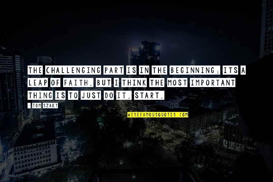 It's Just The Beginning Quotes By Tom Szaky: The challenging part is in the beginning; its