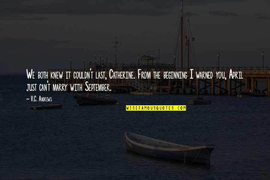 It's Just The Beginning Quotes By V.C. Andrews: We both knew it couldn't last, Catherine. From
