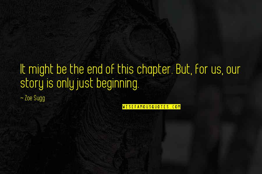 It's Just The Beginning Quotes By Zoe Sugg: It might be the end of this chapter.