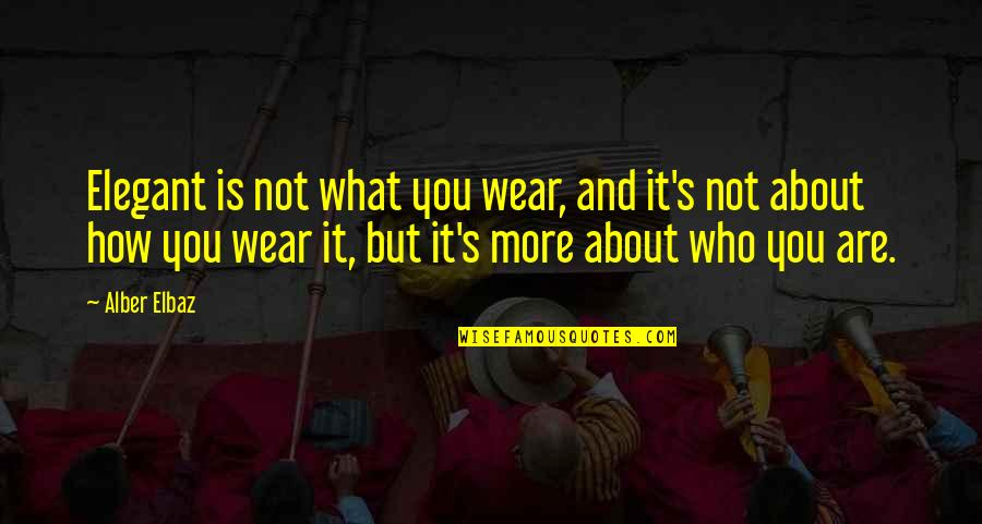 It's Not About What You Wear Quotes By Alber Elbaz: Elegant is not what you wear, and it's