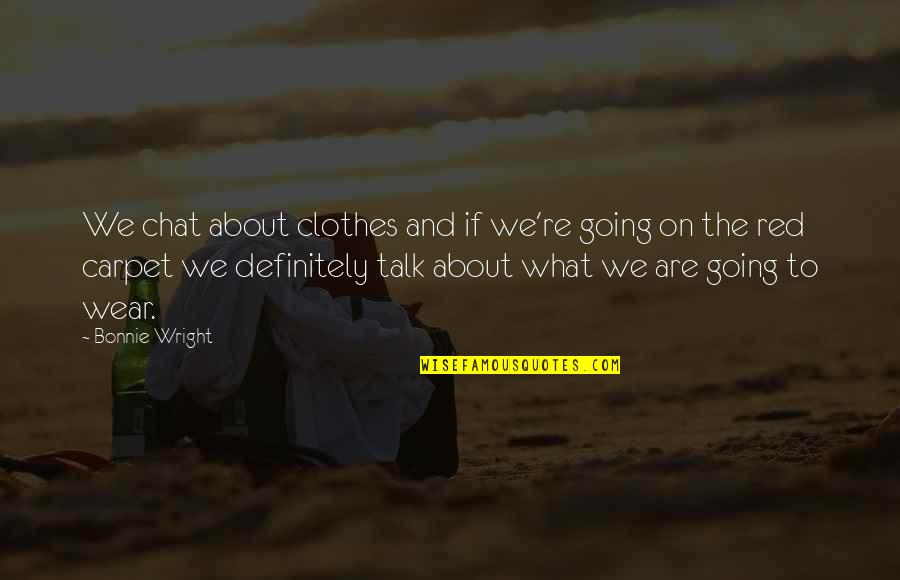 It's Not About What You Wear Quotes By Bonnie Wright: We chat about clothes and if we're going