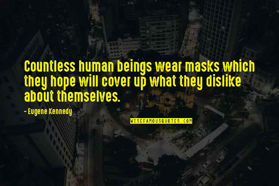 It's Not About What You Wear Quotes By Eugene Kennedy: Countless human beings wear masks which they hope