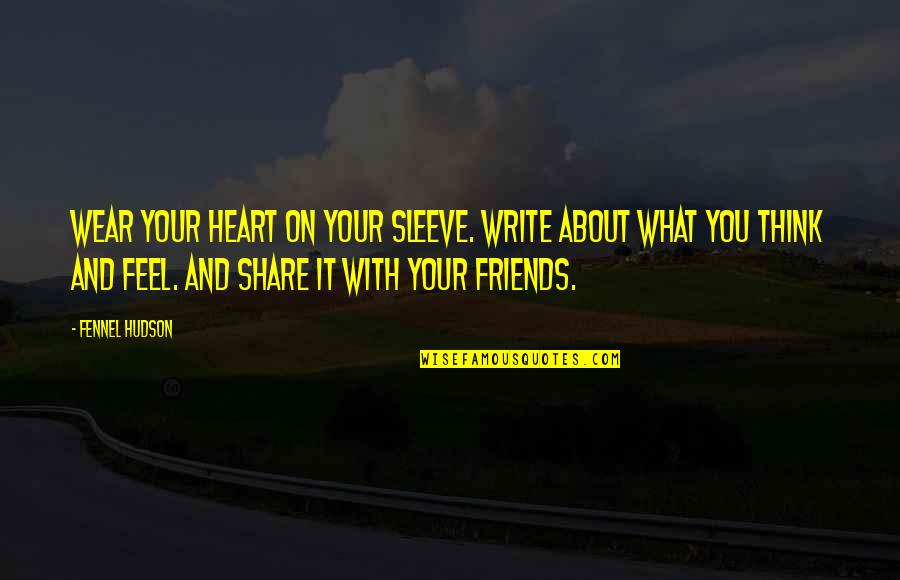 It's Not About What You Wear Quotes By Fennel Hudson: Wear your heart on your sleeve. Write about