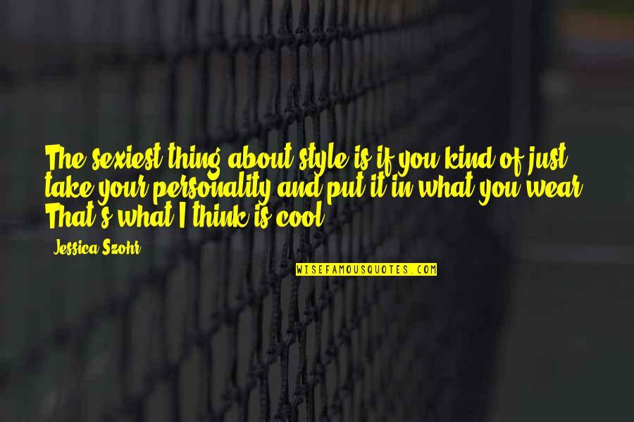 It's Not About What You Wear Quotes By Jessica Szohr: The sexiest thing about style is if you