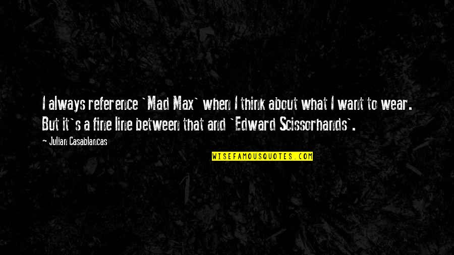 It's Not About What You Wear Quotes By Julian Casablancas: I always reference 'Mad Max' when I think