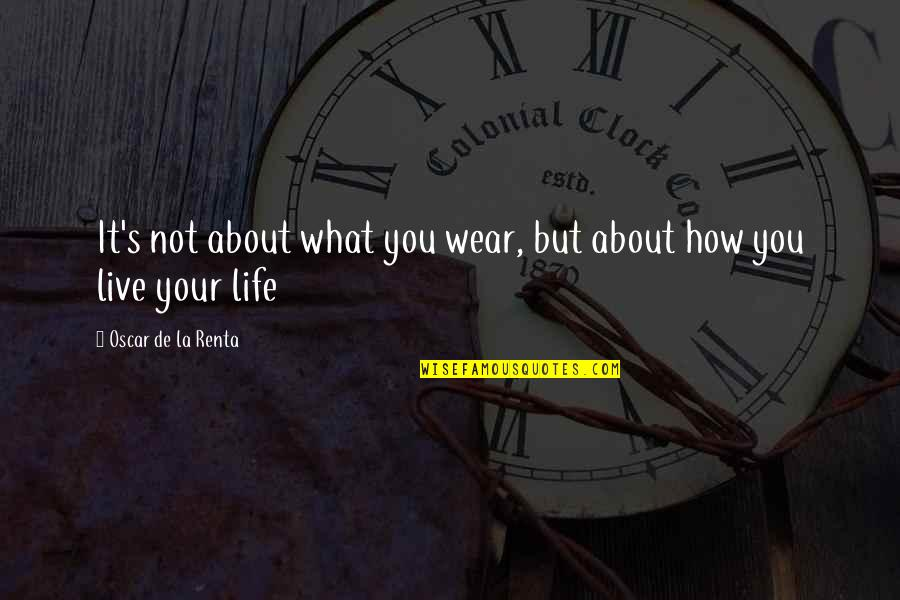 It's Not About What You Wear Quotes By Oscar De La Renta: It's not about what you wear, but about