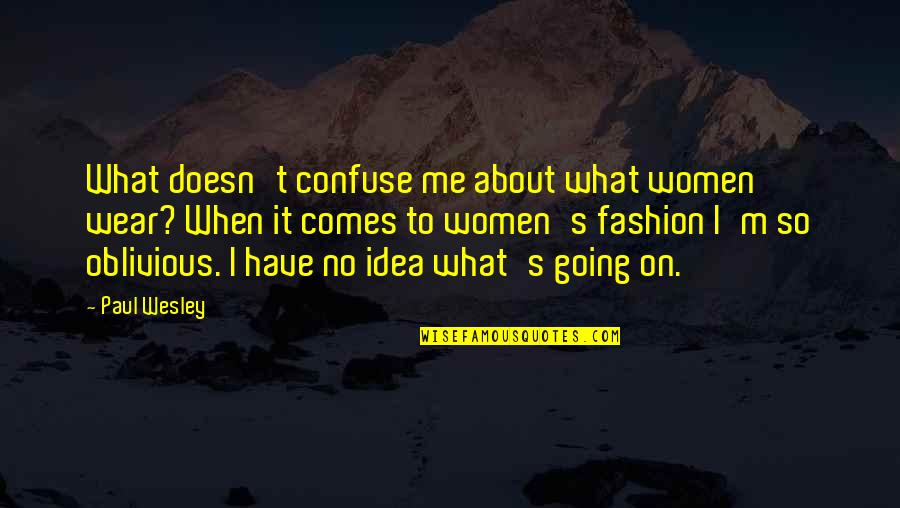 It's Not About What You Wear Quotes By Paul Wesley: What doesn't confuse me about what women wear?