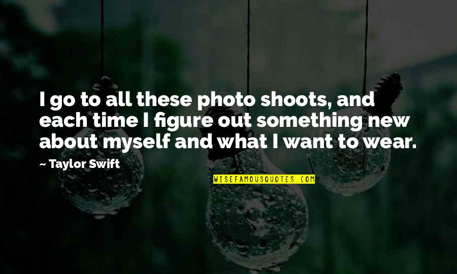 It's Not About What You Wear Quotes By Taylor Swift: I go to all these photo shoots, and