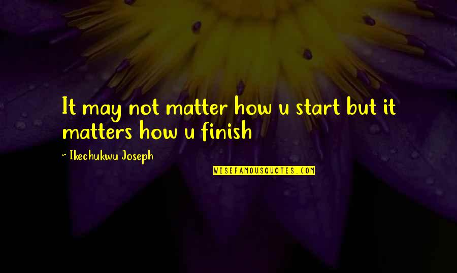 Its Not How You Start Its How You Finish Quotes Top 27 Famous