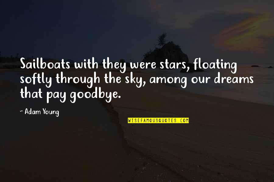 It's Not Really Goodbye Quotes By Adam Young: Sailboats with they were stars, floating softly through