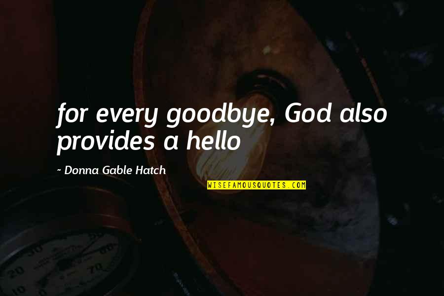 It's Not Really Goodbye Quotes By Donna Gable Hatch: for every goodbye, God also provides a hello