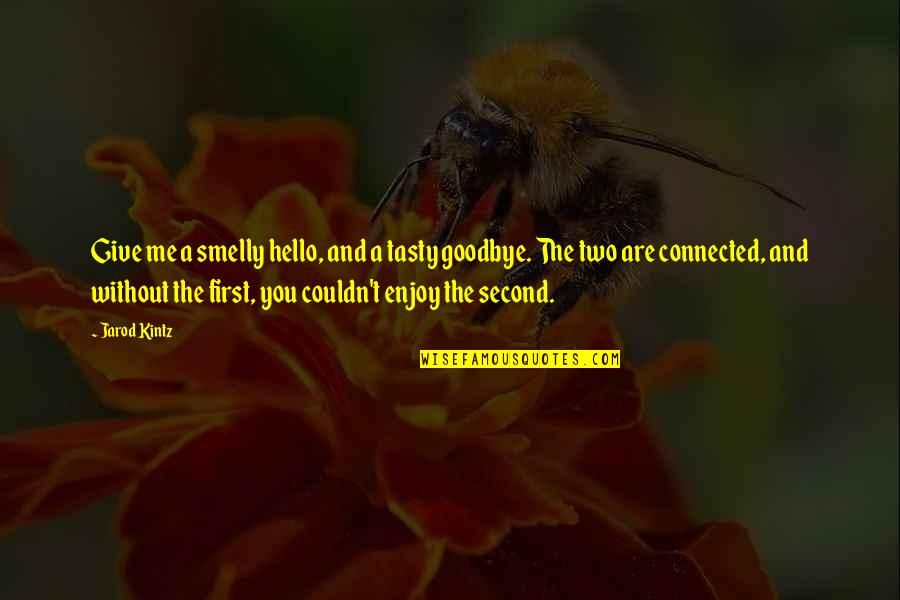 It's Not Really Goodbye Quotes By Jarod Kintz: Give me a smelly hello, and a tasty