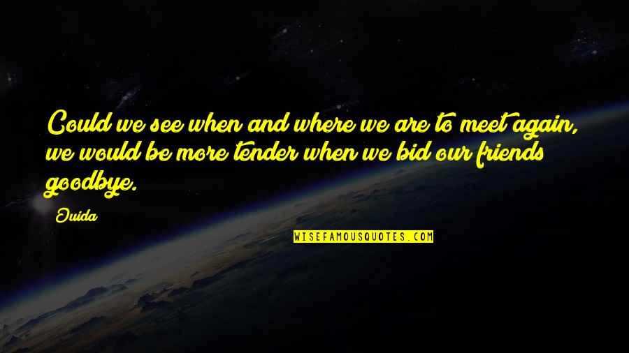 It's Not Really Goodbye Quotes By Ouida: Could we see when and where we are