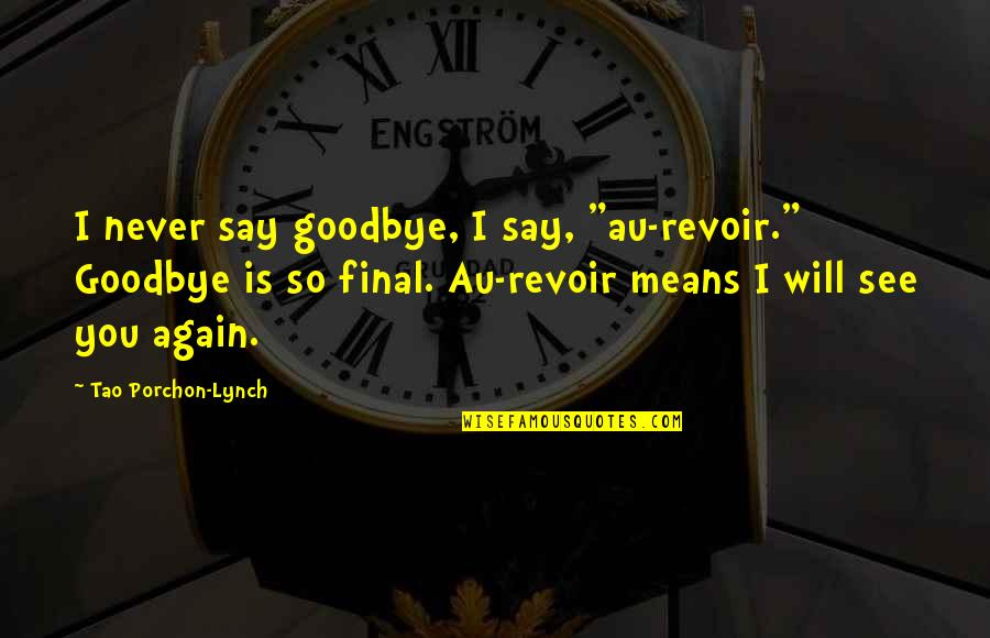 "It's Not Really Goodbye Quotes By Tao Porchon-Lynch: I never say goodbye, I say, ""au-revoir."" Goodbye"
