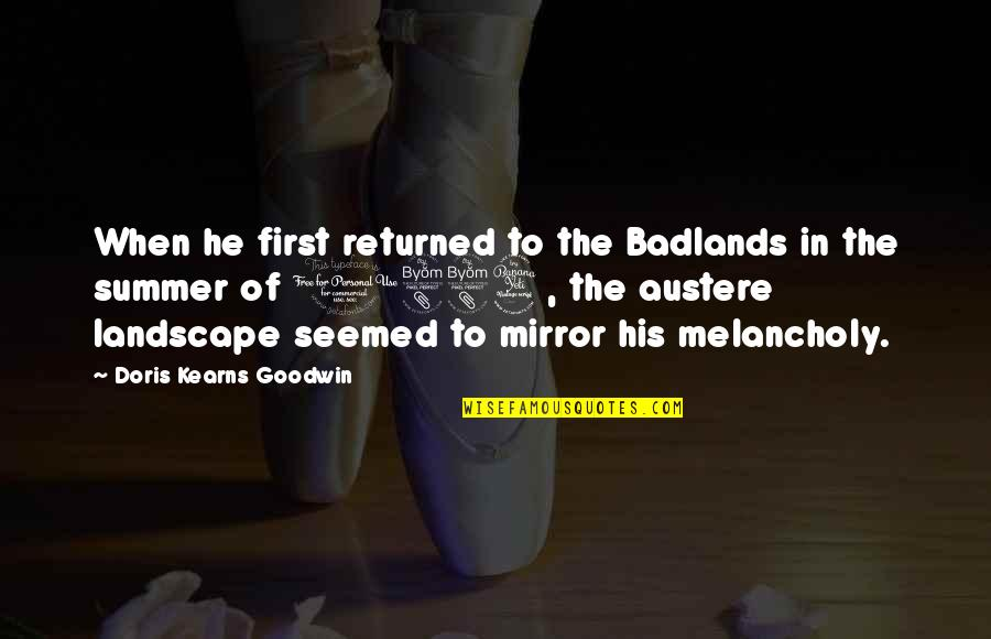 It's Not Summer Without You Quotes By Doris Kearns Goodwin: When he first returned to the Badlands in