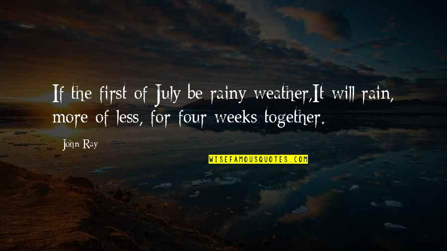 It's Not Summer Without You Quotes By John Ray: If the first of July be rainy weather,It