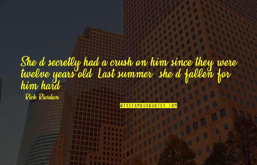 It's Not Summer Without You Quotes By Rick Riordan: She'd secretly had a crush on him since