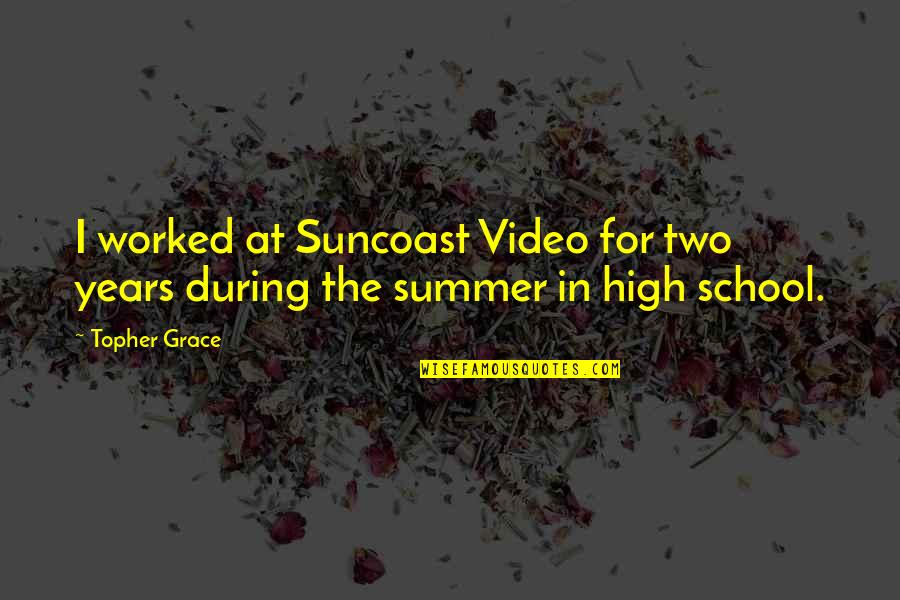 It's Not Summer Without You Quotes By Topher Grace: I worked at Suncoast Video for two years