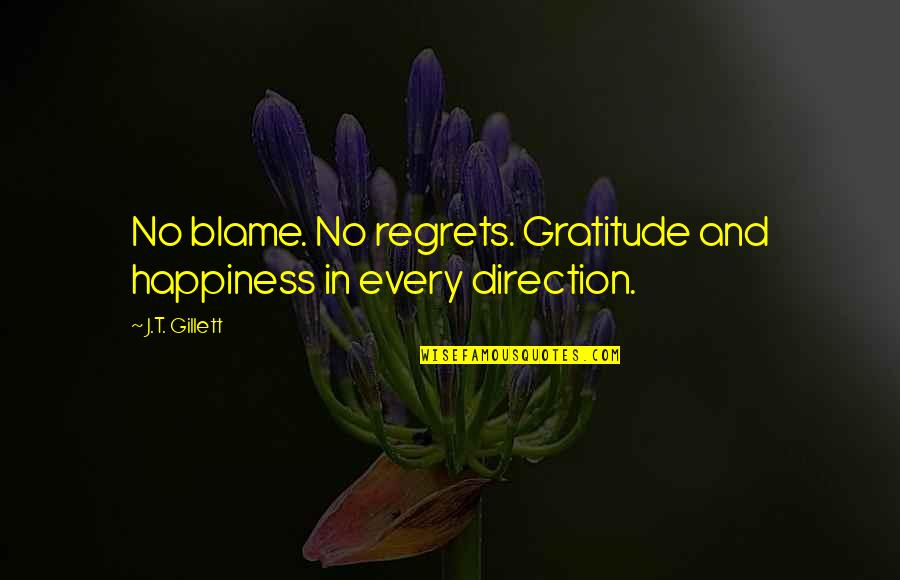 It's Not The Same Anymore Quotes By J.T. Gillett: No blame. No regrets. Gratitude and happiness in