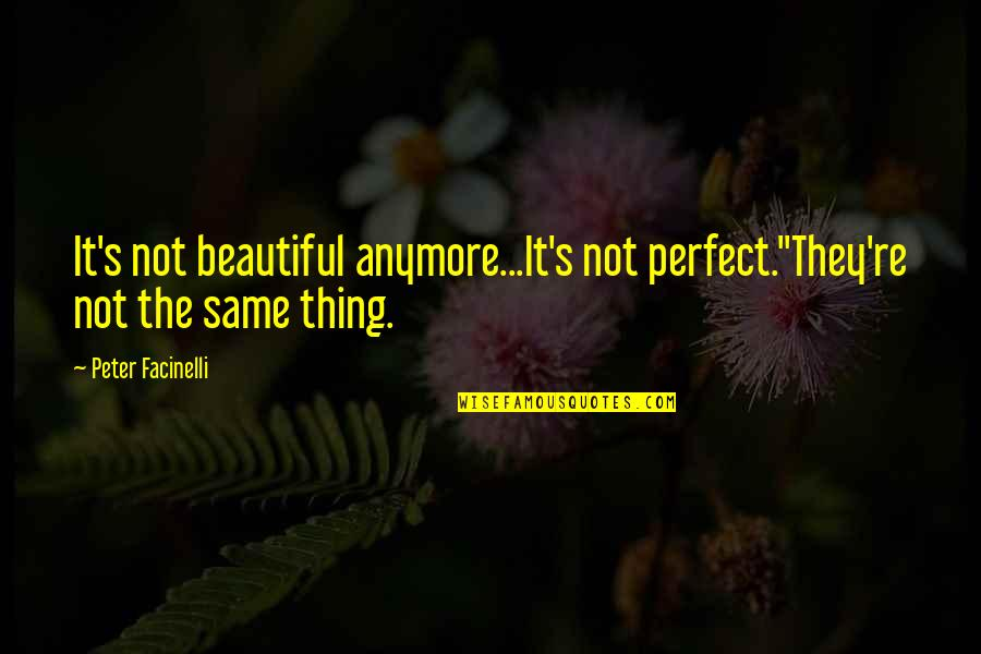 It's Not The Same Anymore Quotes By Peter Facinelli: It's not beautiful anymore...It's not perfect.''They're not the