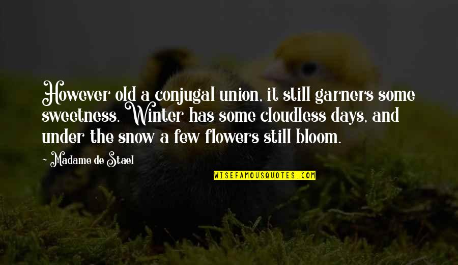 It's Okay I Still Love You Quotes By Madame De Stael: However old a conjugal union, it still garners
