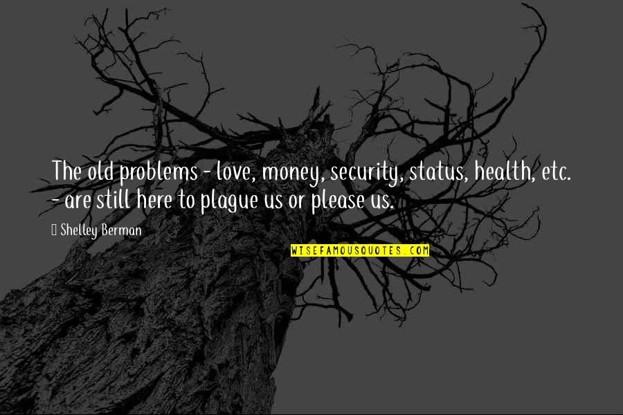 It's Okay I Still Love You Quotes By Shelley Berman: The old problems - love, money, security, status,