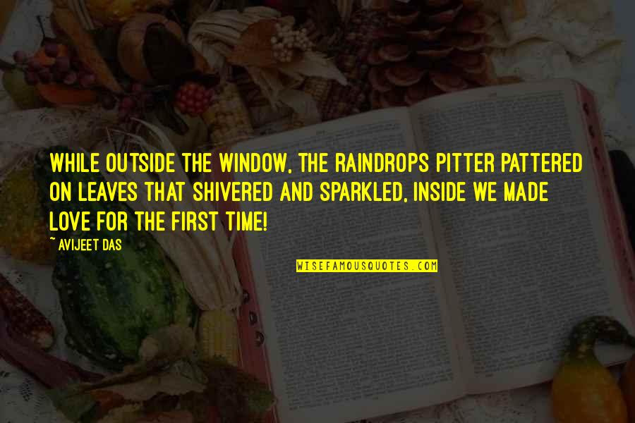It's Raining Outside Quotes By Avijeet Das: While outside the window, the raindrops pitter pattered